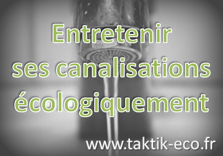 Entretenir ses canalisations ecologiquement photo presentation 1